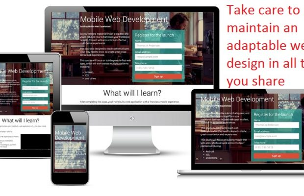 Take care to maintain an adaptable web design in all that you share